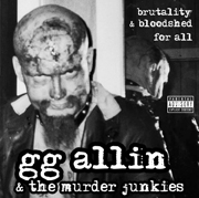 GG Allin & the Murder Junkies Brutality and Bloodshed For All