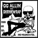 GG Allin & Shrinkwrap Roses Are Red & Violence Is Too