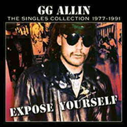 GG ALLIN The Singles Collection, 1977-1991: Expose Yourself CD